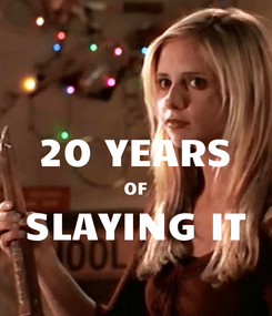 Poster:  20 YEARS OF SLAYING IT