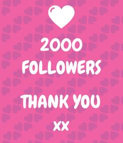 Poster: 2000 FOLLOWERS  THANK YOU xx