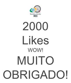 Poster: 2000 Likes WOW! MUITO OBRIGADO!