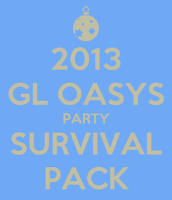 Poster: 2013 GL OASYS PARTY SURVIVAL PACK