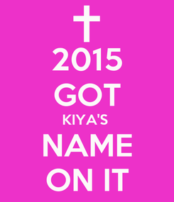 Poster: 2015 GOT KIYA'S  NAME ON IT
