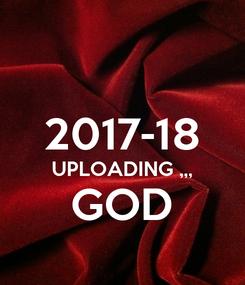 Poster:   2017-18  UPLOADING ,,, GOD