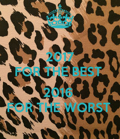 Poster: 2017 FOR THE BEST   2016  FOR THE WORST
