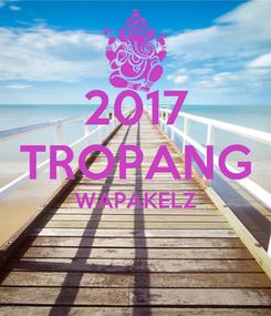 Poster: 2017 TROPANG WAPAKELZ
