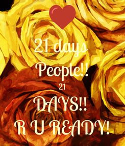 Poster: 21 days  People!! 21 DAYS!!  R U READY!