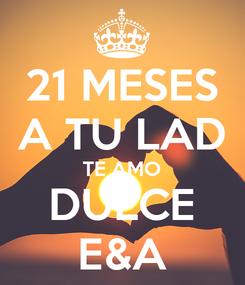 Poster: 21 MESES A TU LAD TE AMO DULCE E&A