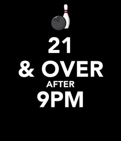 Poster: 21 & OVER AFTER 9PM