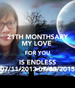 Poster: 21TH MONTHSARY MY LOVE  FOR YOU IS ENDLESS 07/11/2013-07/08/2015