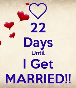 Poster: 22 Days Until I Get MARRIED!!
