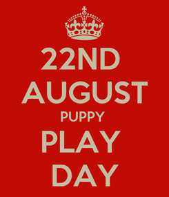Poster: 22ND  AUGUST PUPPY  PLAY  DAY