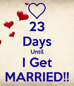 Poster: 23 Days Until I Get MARRIED!!