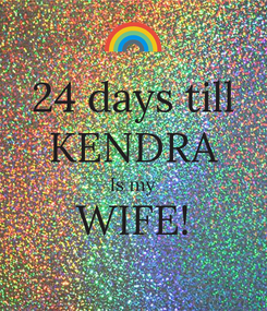 Poster: 24 days till KENDRA Is my WIFE!