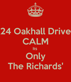 Poster: 24 Oakhall Drive CALM Its  Only The Richards'