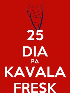Poster: 25 DIA PA KAVALA FRESK