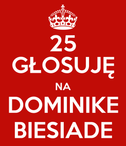 Poster: 25 GŁOSUJĘ NA DOMINIKE BIESIADE