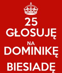 Poster: 25 GŁOSUJĘ NA DOMINIKĘ BIESIADĘ