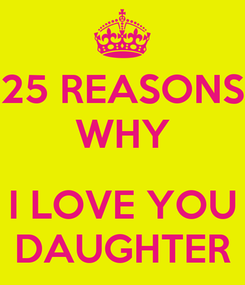 Poster: 25 REASONS WHY  I LOVE YOU DAUGHTER