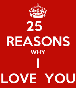 Poster: 25   REASONS WHY I LOVE  YOU