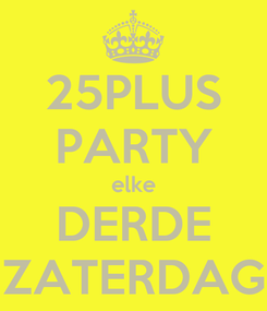 Poster: 25PLUS PARTY elke DERDE ZATERDAG