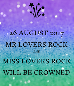 Poster: 26 AUGUST 2017 MR LOVERS ROCK AND MISS LOVERS ROCK WILL BE CROWNED