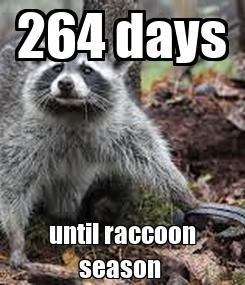 Poster: 264 days until raccoon season