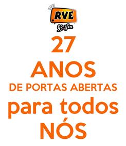 Poster: 27 ANOS DE PORTAS ABERTAS para todos NÓS