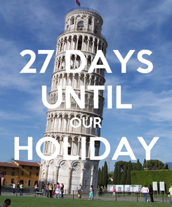 Poster: 27 DAYS UNTIL OUR HOLIDAY