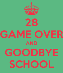 Poster: 28 GAME OVER AND GOODBYE SCHOOL