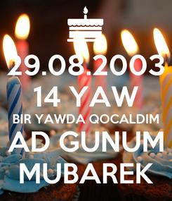 Poster: 29.08.2003 14 YAW BIR YAWDA QOCALDIM AD GUNUM MUBAREK