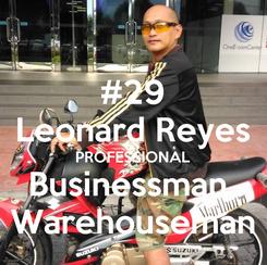 Poster: #29 Leonard Reyes PROFESSIONAL Businessman  Warehouseman