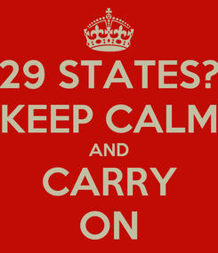 Poster: 29 STATES? KEEP CALM AND CARRY ON