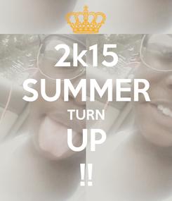 Poster: 2k15 SUMMER TURN UP !!