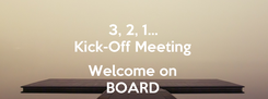 Poster: 3, 2, 1... Kick-Off Meeting  Welcome on BOARD