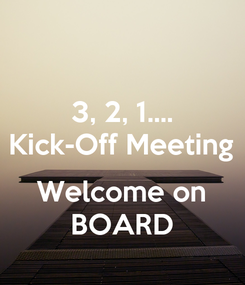 Poster: 3, 2, 1.... Kick-Off Meeting  Welcome on BOARD