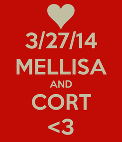 Poster: 3/27/14 MELLISA AND CORT <3