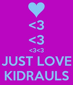 Poster: <3 <3 <3<3 JUST LOVE KIDRAULS