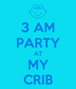 Poster: 3 AM PARTY AT MY CRIB