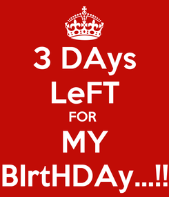 Poster:  3 DAys  LeFT FOR  MY BIrtHDAy...!!