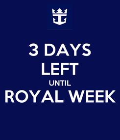 Poster: 3 DAYS LEFT UNTIL ROYAL WEEK