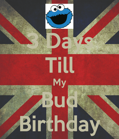 Poster: 3 Days Till My Bud Birthday