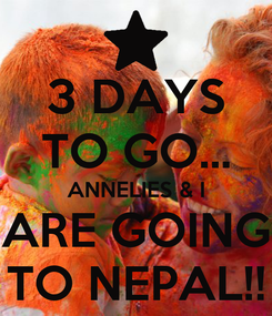 Poster: 3 DAYS TO GO... ANNELIES & I ARE GOING TO NEPAL!!