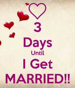 Poster: 3 Days Until I Get MARRIED!!