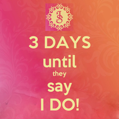 Poster: 3 DAYS until they say I DO!