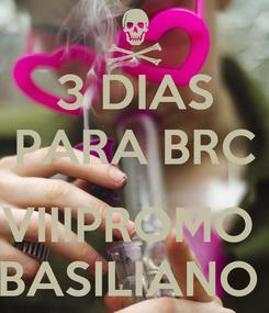 Poster: 3 DIAS PARA BRC  VIIIPROMO  BASILIANO
