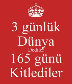 Poster: 3 günlük Dünya Dediler 165 günü Kitlediler