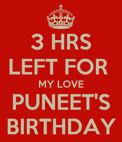 Poster: 3 HRS LEFT FOR  MY LOVE PUNEET'S BIRTHDAY