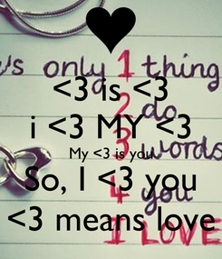 Poster: <3 is <3 i <3 MY <3 My <3 is you So, I <3 you <3 means love