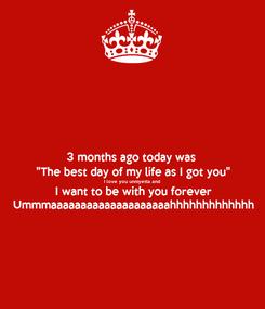 """Poster: 3 months ago today was  """"The best day of my life as I got you"""" I love you unniyetta and  I want to be with you forever Ummmaaaaaaaaaaaaaaaaaaaahhhhhhhhhhhhh"""