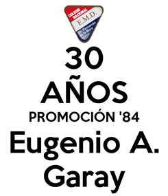 Poster: 30 AÑOS PROMOCIÓN '84 Eugenio A. Garay