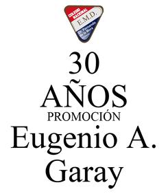 Poster: 30 AÑOS PROMOCIÓN Eugenio A. Garay